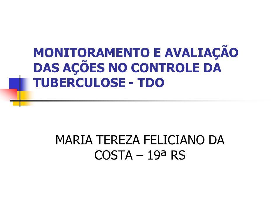 MONITORAMENTO E AVALIAÇÃO DAS AÇÕES NO CONTROLE DA TUBERCULOSE - TDO MARIA TEREZA FELICIANO DA COSTA – 19ª RS