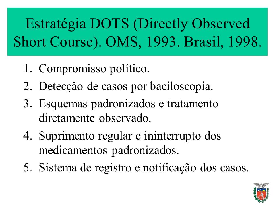 Estratégia DOTS (Directly Observed Short Course).OMS, 1993.