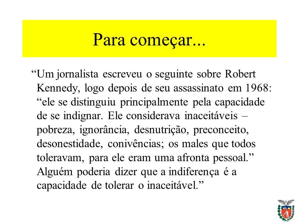 Para começar... Um jornalista escreveu o seguinte sobre Robert Kennedy, logo depois de seu assassinato em 1968: ele se distinguiu principalmente pela