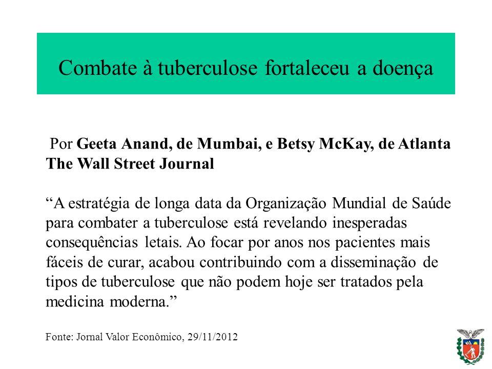 Combate à tuberculose fortaleceu a doença Por Geeta Anand, de Mumbai, e Betsy McKay, de Atlanta The Wall Street Journal A estratégia de longa data da