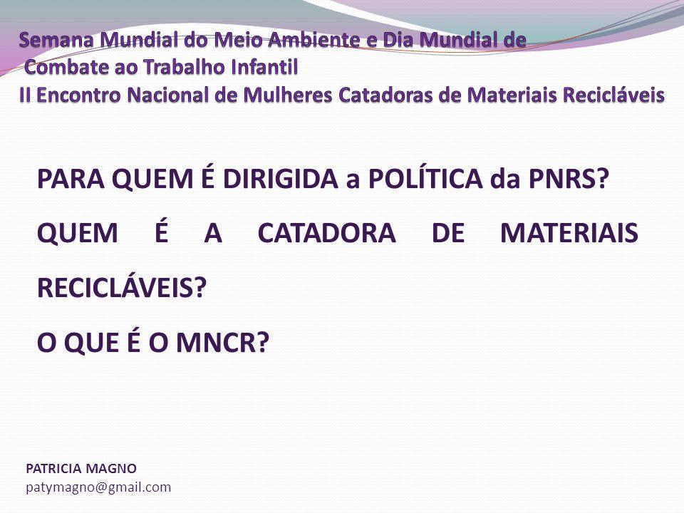 PATRICIA MAGNO patymagno@gmail.com PARA QUEM É DIRIGIDA a POLÍTICA da PNRS.