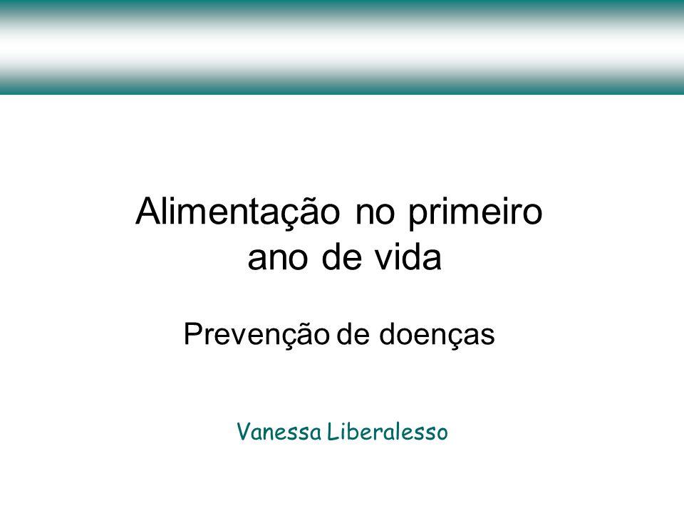 Alimentação no primeiro ano de vida Prevenção de doenças Vanessa Liberalesso