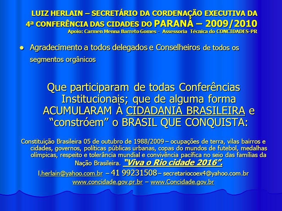LUIZ HERLAIN – SECRETÁRIO DA CORDENAÇÃO EXECUTIVA DA 4ª CONFERÊNCIA DAS CIDADES DO PARANÁ – 2009/2010 Apoio: Carmen Menna Barreto Gomes - Assessoria T