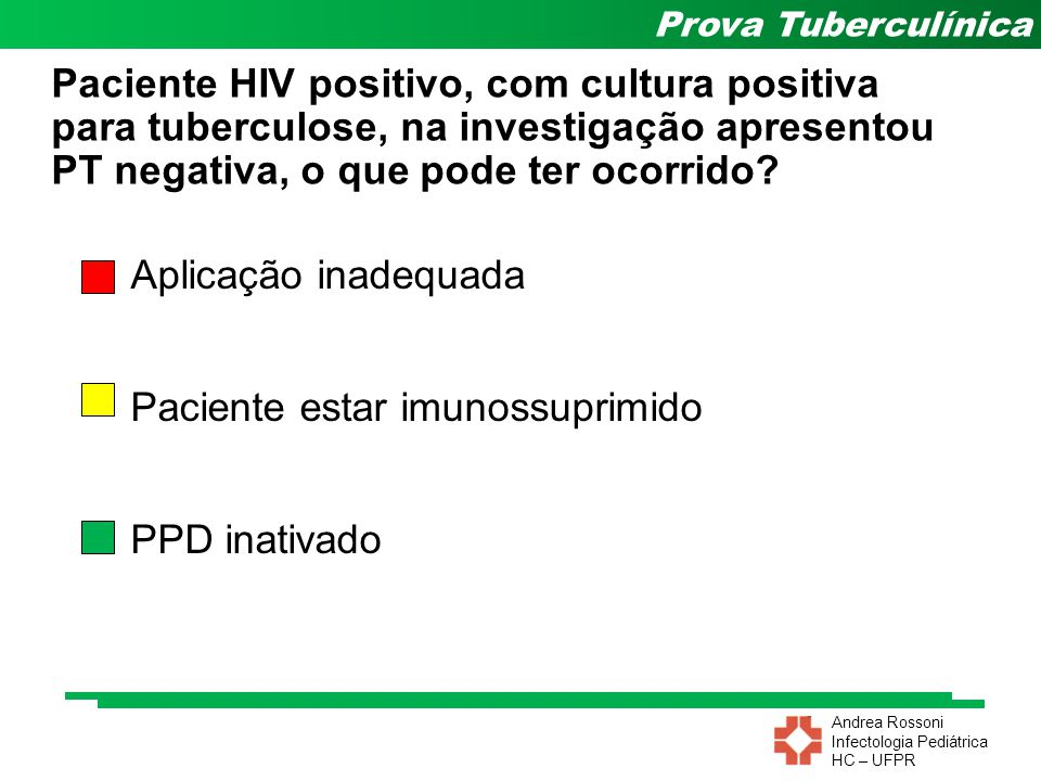 Andrea Rossoni Infectologia Pediátrica HC – UFPR Prova Tuberculínica Paciente HIV positivo, com cultura positiva para tuberculose, na investigação apr