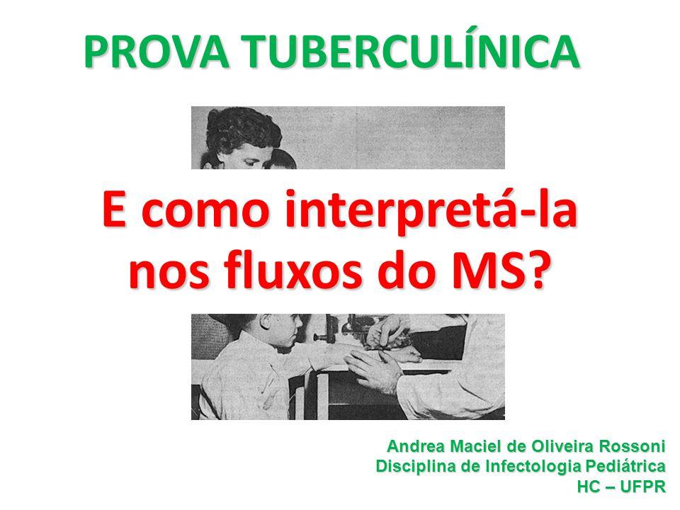 PROVATUBERCULÍNICA PROVA TUBERCULÍNICA Andrea Maciel de Oliveira Rossoni Disciplina de Infectologia Pediátrica HC – UFPR E como interpretá-la nos flux