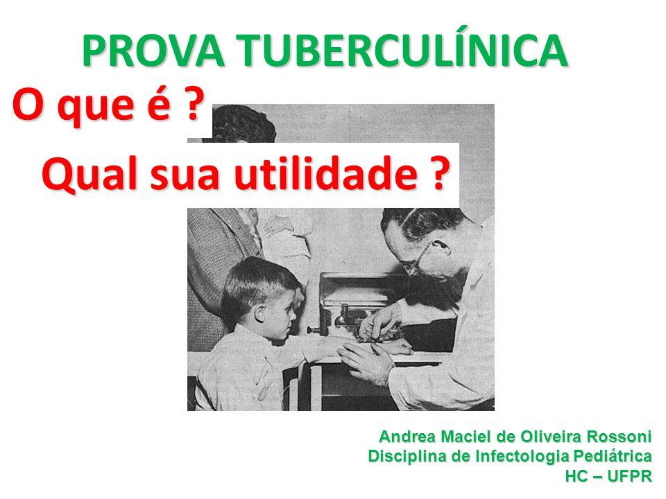 Andrea Rossoni Infectologia Pediátrica HC – UFPR Prova Tuberculínica Qual sua importância.