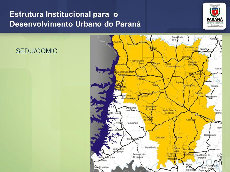 Estrutura Institucional para o Desenvolvimento Urbano do Paraná Legislação: Constituição do Estado do Paraná – artigos 150 a 153 (Política Urbana) Lei Estadual nº 15.229/2006 - normas para execução do sistema das diretrizes e bases do planejamento e desenvolvimento estadual, nos termos do art.