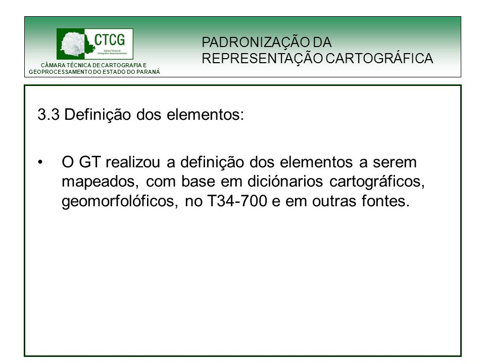 CÂMARA TÉCNICA DE CARTOGRAFIA E GEOPROCESSAMENTO DO ESTADO DO PARANÁ 3.3 Definição dos elementos: O GT realizou a definição dos elementos a serem mape