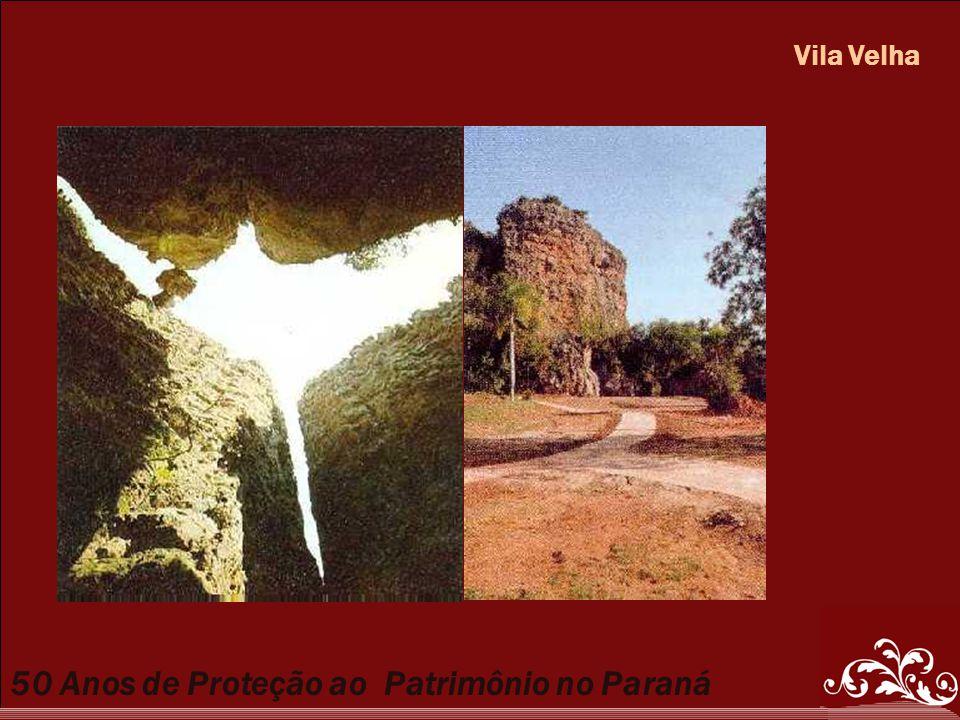 50 Anos de Proteção ao Patrimônio no Paraná Vila Velha