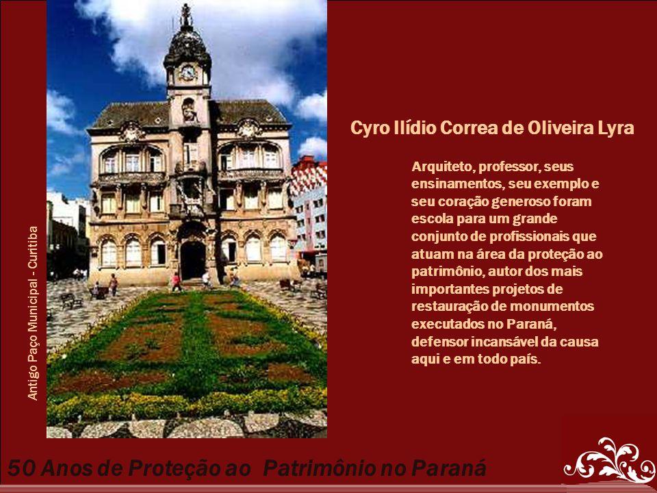 50 Anos de Proteção ao Patrimônio no Paraná Arquiteto, professor, seus ensinamentos, seu exemplo e seu coração generoso foram escola para um grande co