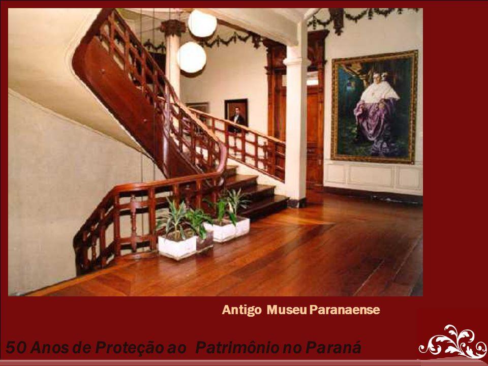 50 Anos de Proteção ao Patrimônio no Paraná Antigo Museu Paranaense
