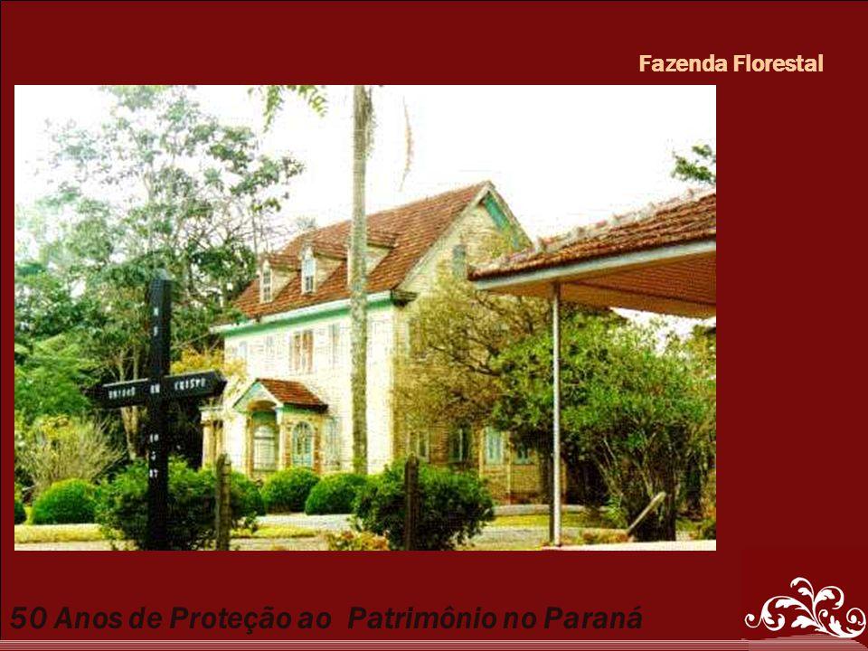 50 Anos de Proteção ao Patrimônio no Paraná Fazenda Florestal