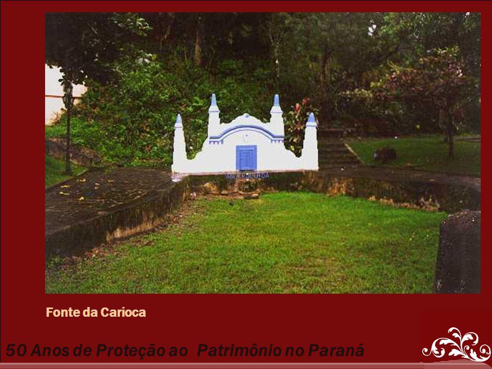 50 Anos de Proteção ao Patrimônio no Paraná Fonte da Carioca