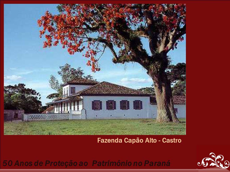 50 Anos de Proteção ao Patrimônio no Paraná Fazenda Capão Alto - Castro