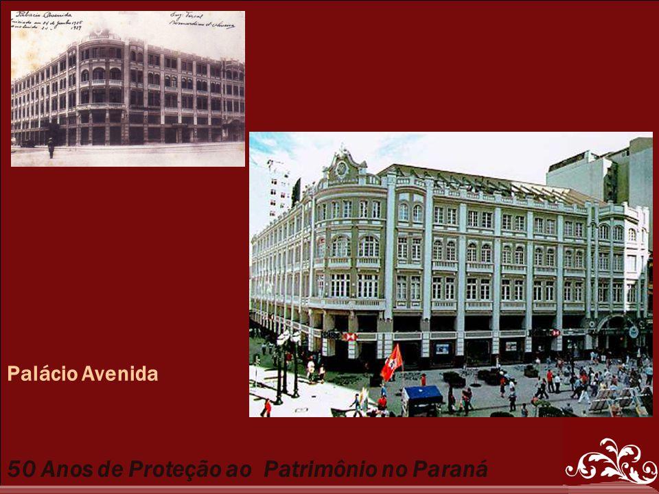 50 Anos de Proteção ao Patrimônio no Paraná Palácio Avenida