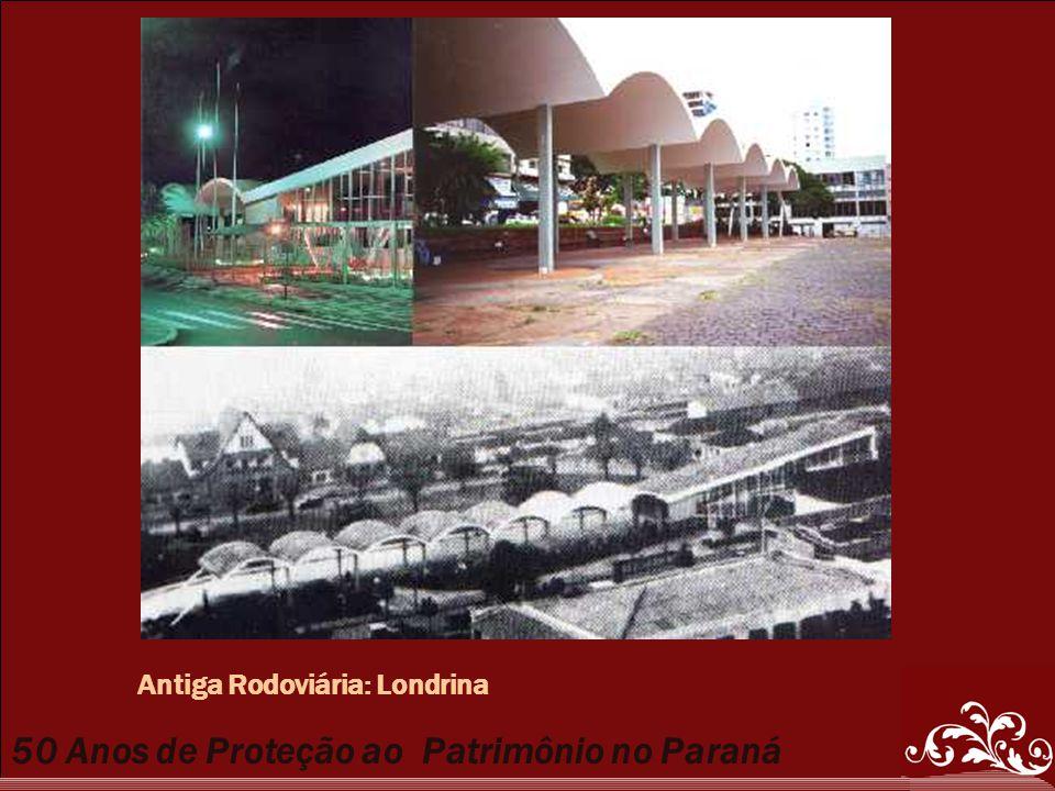 50 Anos de Proteção ao Patrimônio no Paraná Antiga Rodoviária: Londrina