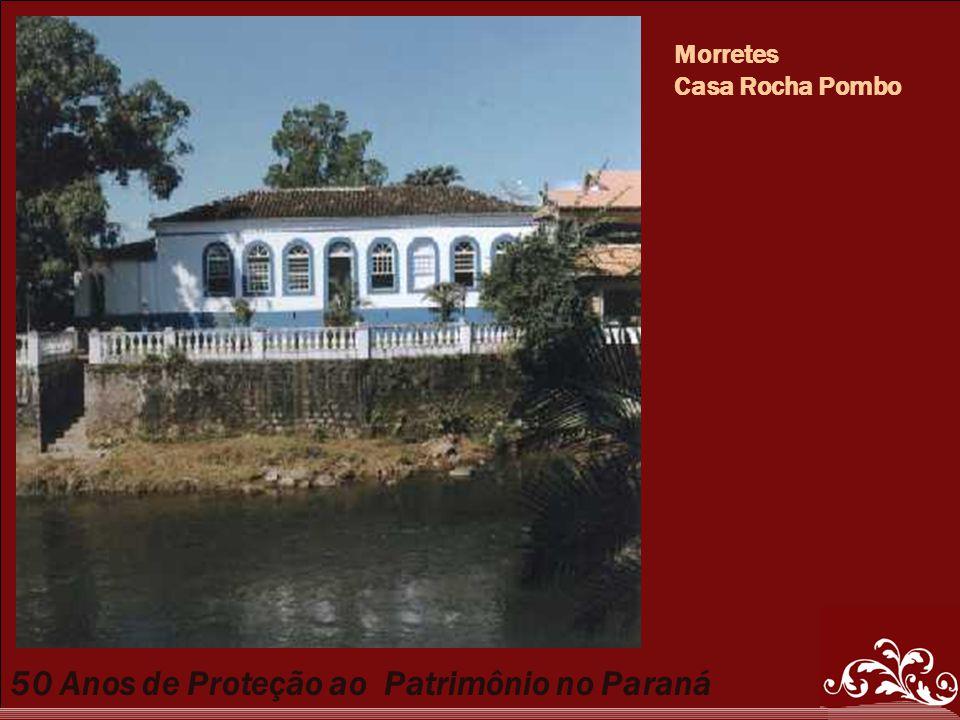 50 Anos de Proteção ao Patrimônio no Paraná Morretes Casa Rocha Pombo