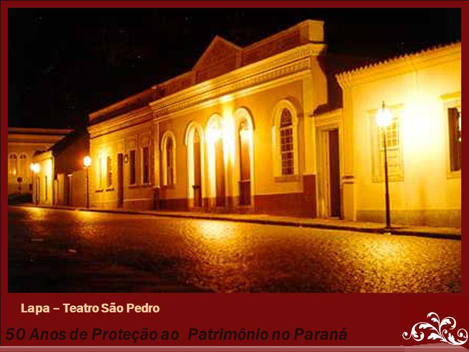 50 Anos de Proteção ao Patrimônio no Paraná Lapa – Teatro São Pedro