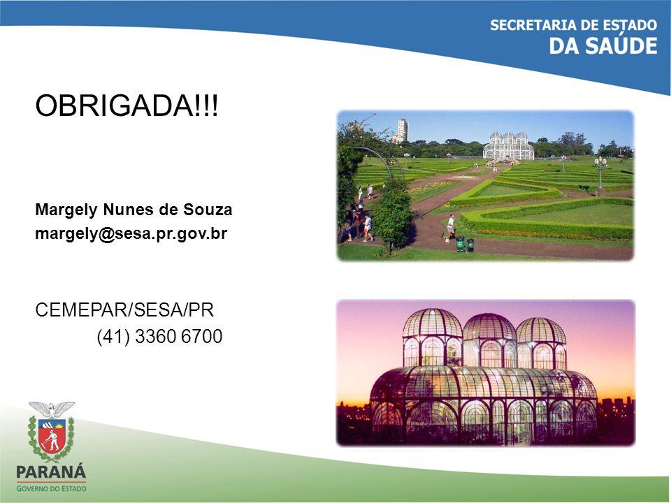 OBRIGADA!!! Margely Nunes de Souza margely@sesa.pr.gov.br CEMEPAR/SESA/PR (41) 3360 6700