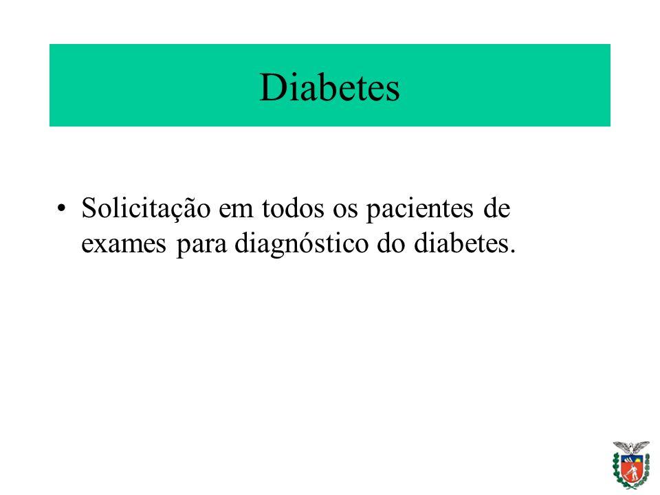 Diabetes Solicitação em todos os pacientes de exames para diagnóstico do diabetes.