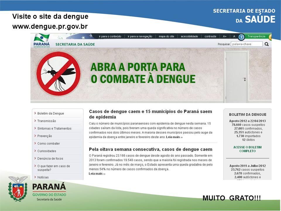 MUITO GRATO!!! Visite o site da dengue www.dengue.pr.gov.br