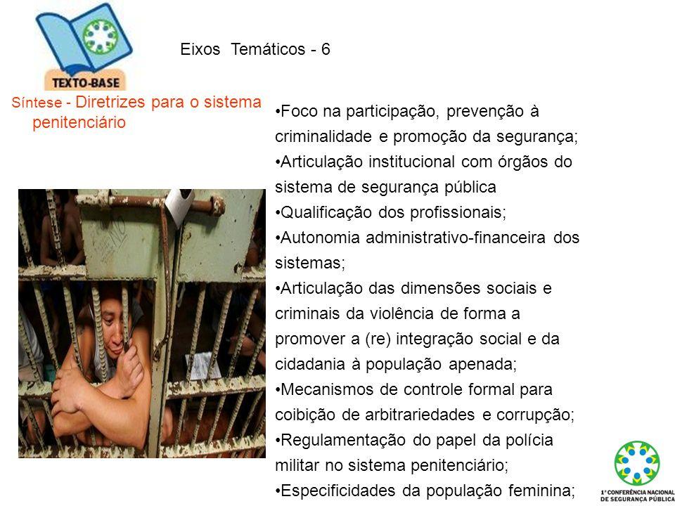 Eixos Temáticos - 6 Síntese - Diretrizes para o sistema penitenciário Foco na participação, prevenção à criminalidade e promoção da segurança; Articul