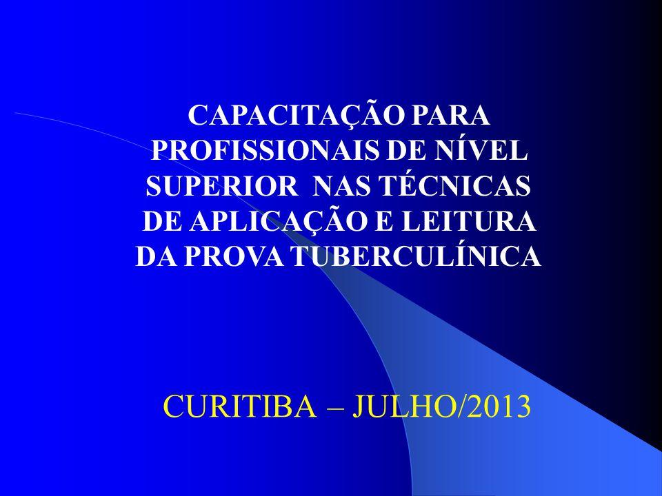 CURITIBA – JULHO/2013 CAPACITAÇÃO PARA PROFISSIONAIS DE NÍVEL SUPERIOR NAS TÉCNICAS DE APLICAÇÃO E LEITURA DA PROVA TUBERCULÍNICA