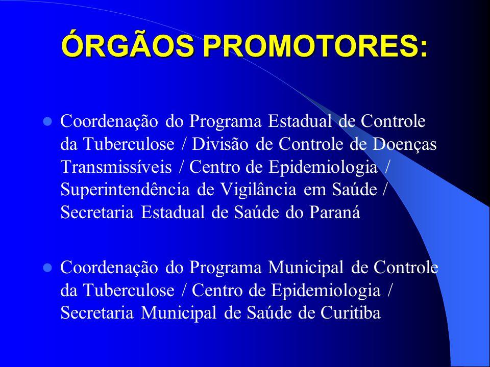 ÓRGÃOS PROMOTORES: Coordenação do Programa Estadual de Controle da Tuberculose / Divisão de Controle de Doenças Transmissíveis / Centro de Epidemiolog
