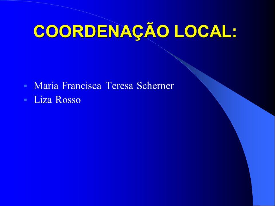 COORDENAÇÃO LOCAL: Maria Francisca Teresa Scherner Liza Rosso