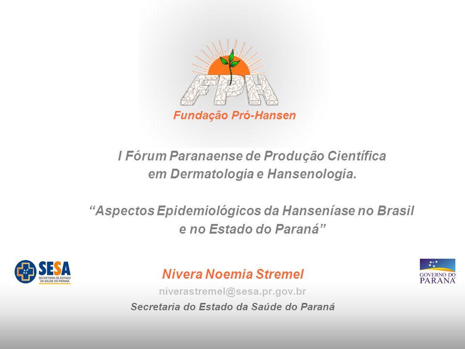 Nivera Noemia Stremel niverastremel@sesa.pr.gov.br Secretaria do Estado da Saúde do Paraná I Fórum Paranaense de Produção Científica em Dermatologia e