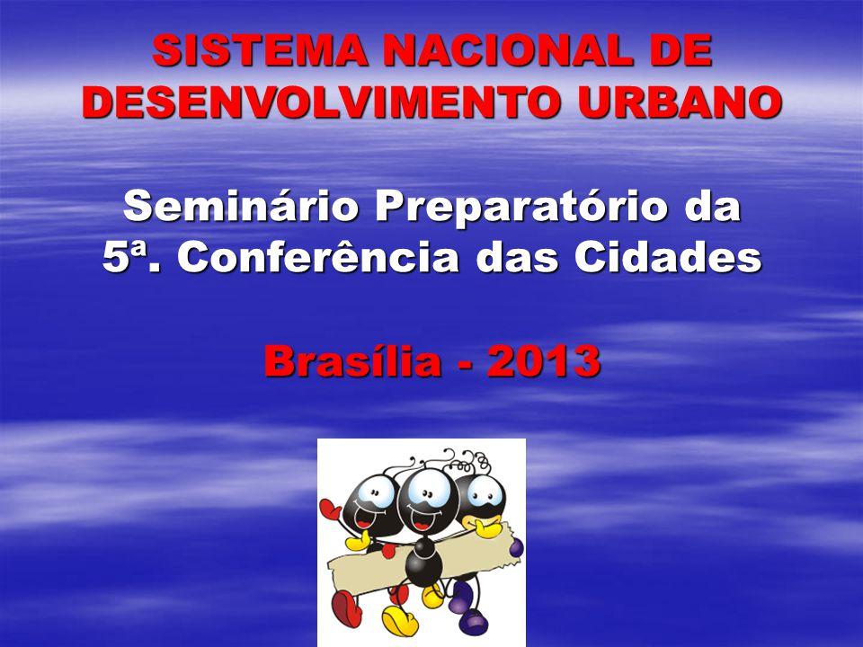 SISTEMA NACIONAL DE DESENVOLVIMENTO URBANO Seminário Preparatório da 5ª.