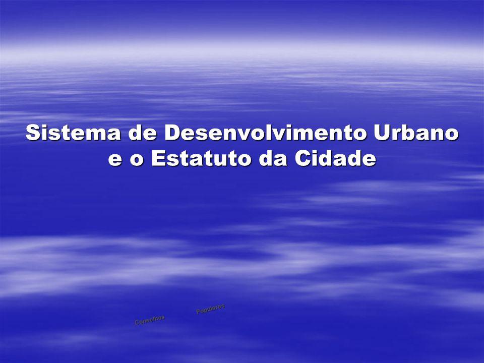 Conselhos Populares Sistema de Desenvolvimento Urbano e o Estatuto da Cidade