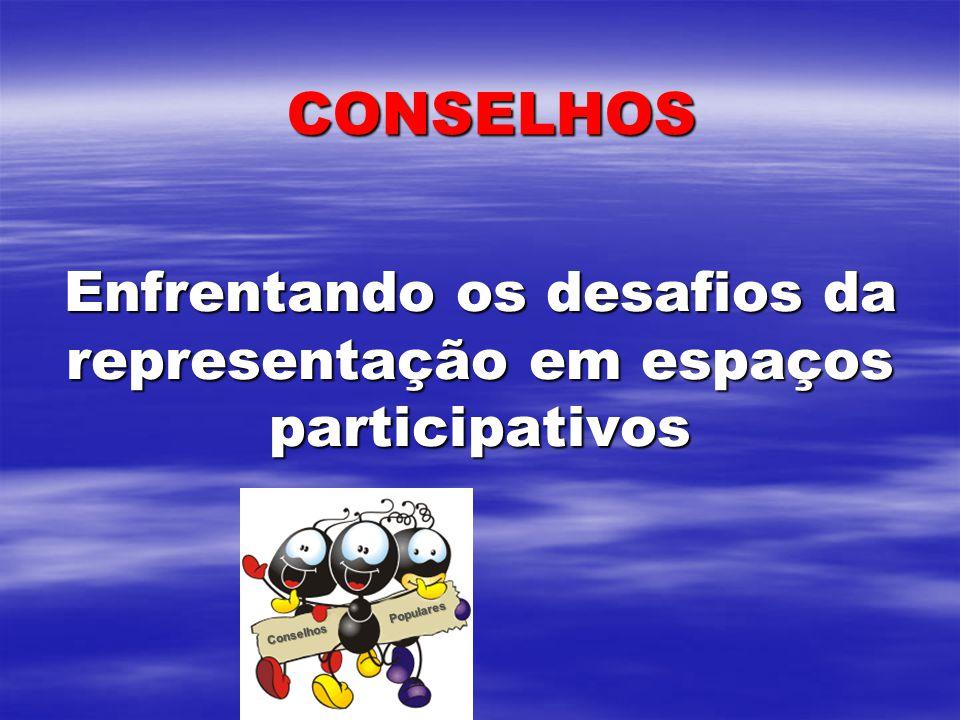 CONSELHOS Enfrentando os desafios da representação em espaços participativos Conselhos Populares