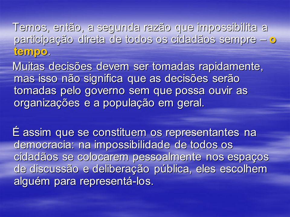 Temos, então, a segunda razão que impossibilita a participação direta de todos os cidadãos sempre – o tempo.