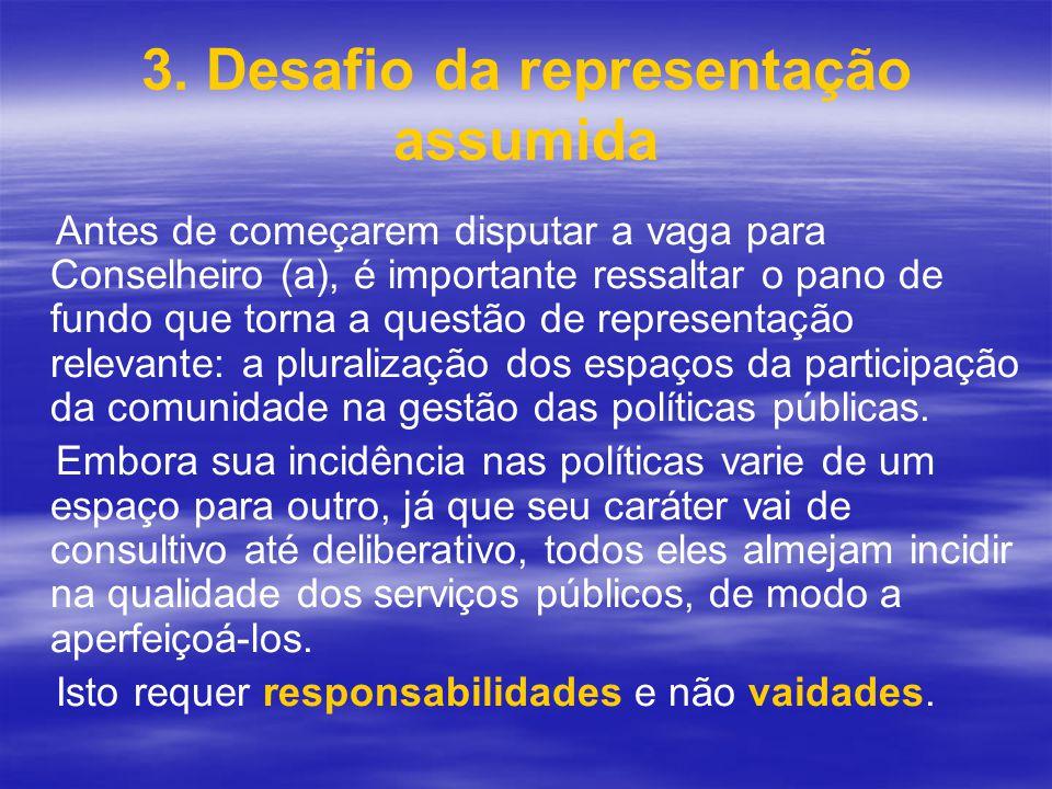3. Desafio da representação assumida Antes de começarem disputar a vaga para Conselheiro (a), é importante ressaltar o pano de fundo que torna a quest