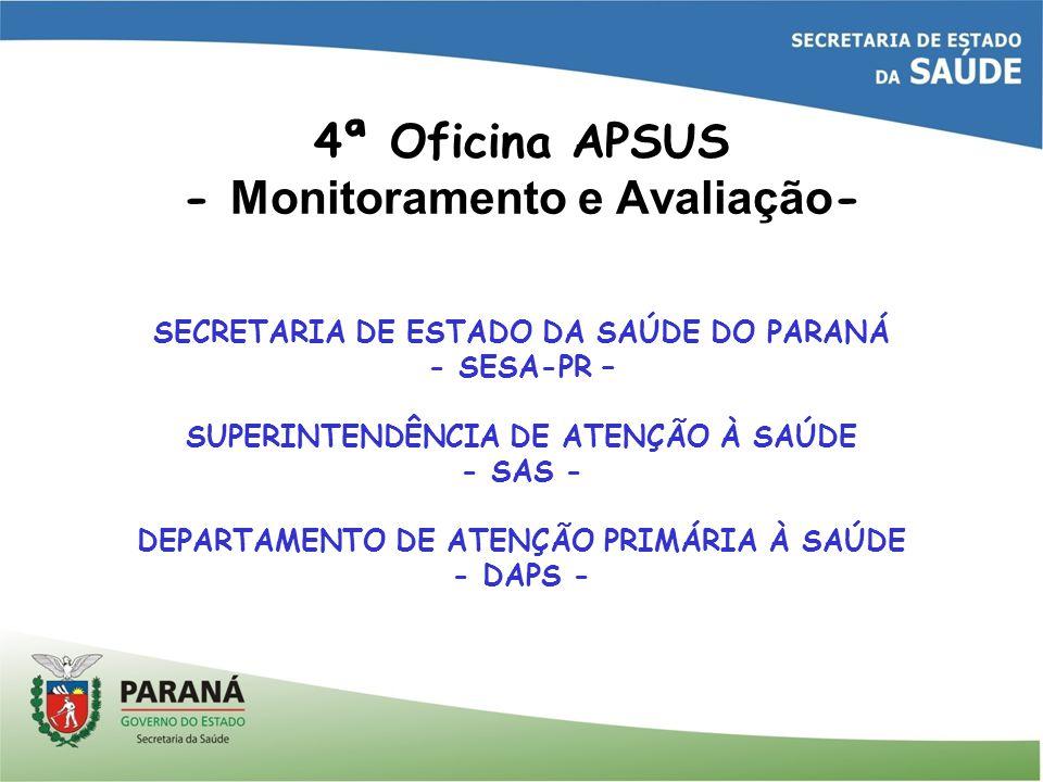 4ª Oficina APSUS - Monitoramento e Avaliação - SECRETARIA DE ESTADO DA SAÚDE DO PARANÁ - SESA-PR – SUPERINTENDÊNCIA DE ATENÇÃO À SAÚDE - SAS - DEPARTA
