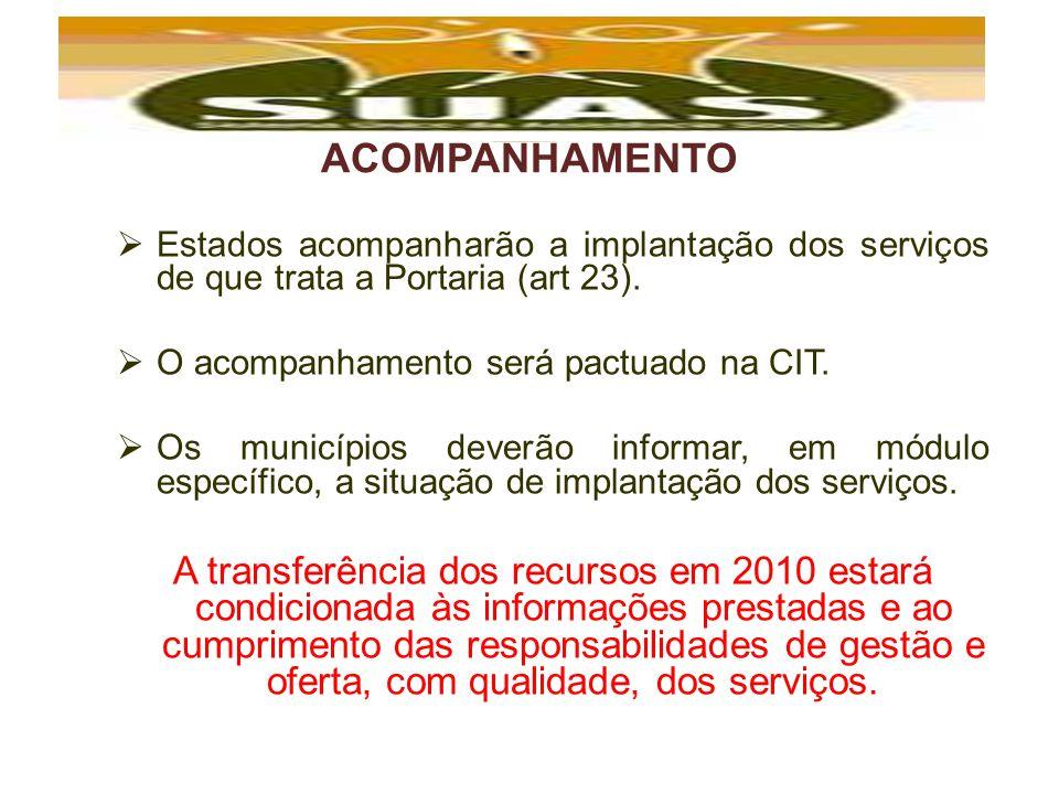 ACOMPANHAMENTO Estados acompanharão a implantação dos serviços de que trata a Portaria (art 23). O acompanhamento será pactuado na CIT. Os municípios