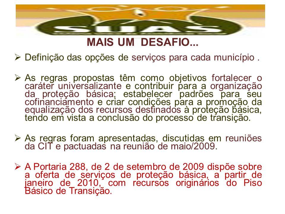 MAIS UM DESAFIO... Definição das opções de serviços para cada município. As regras propostas têm como objetivos fortalecer o caráter universalizante e
