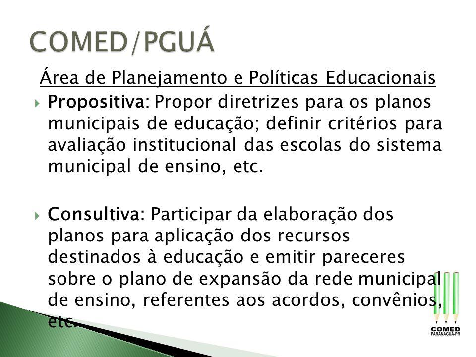 Área de Planejamento e Políticas Educacionais Propositiva: Propor diretrizes para os planos municipais de educação; definir critérios para avaliação i