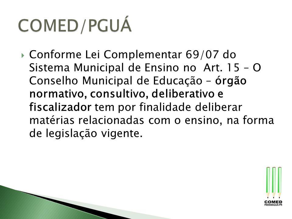 Conforme Lei Complementar 69/07 do Sistema Municipal de Ensino no Art. 15 – O Conselho Municipal de Educação – órgão normativo, consultivo, deliberati