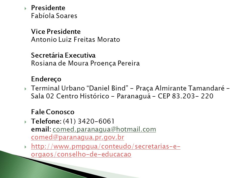 Presidente Fabíola Soares Vice Presidente Antonio Luiz Freitas Morato Secretária Executiva Rosiana de Moura Proença Pereira Endereço Terminal Urbano D