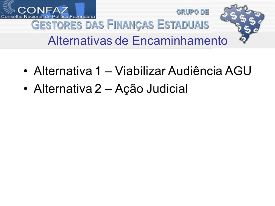 Alternativa 1 – Viabilizar Audiência AGU Alternativa 2 – Ação Judicial Alternativas de Encaminhamento