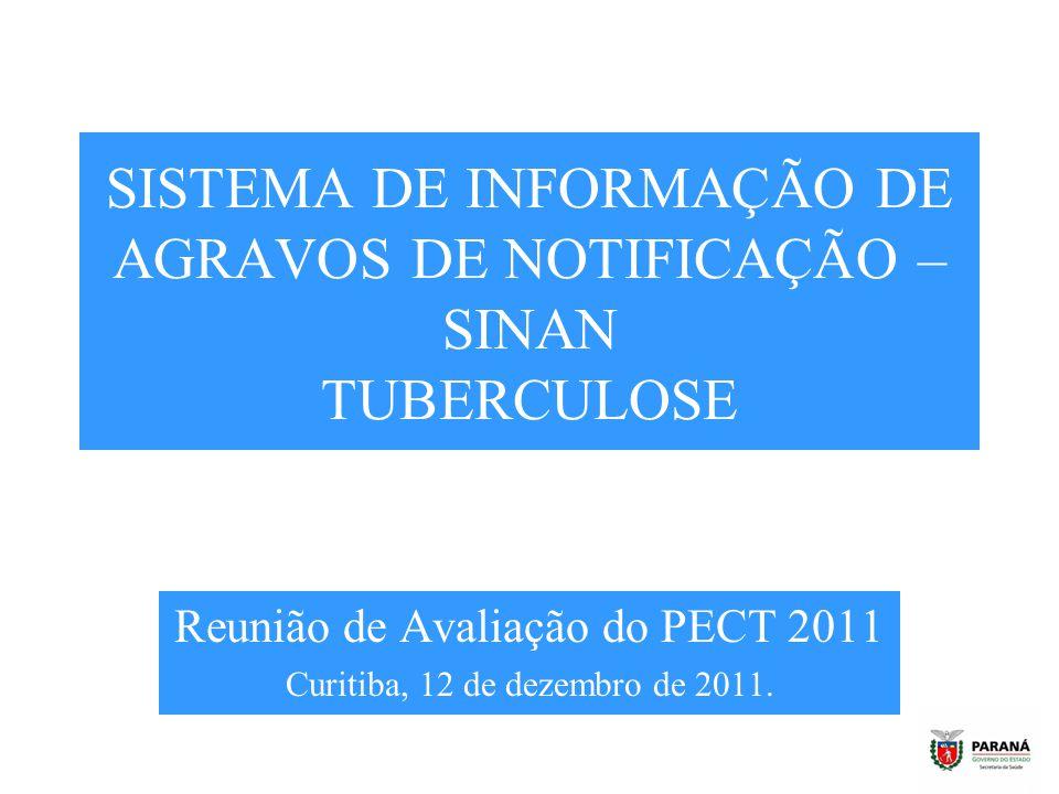 SISTEMA DE INFORMAÇÃO DE AGRAVOS DE NOTIFICAÇÃO – SINAN TUBERCULOSE Reunião de Avaliação do PECT 2011 Curitiba, 12 de dezembro de 2011.