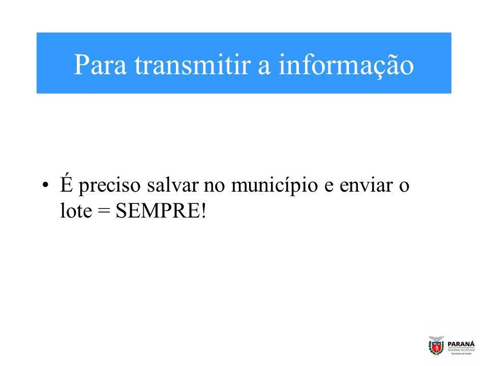 Para transmitir a informação É preciso salvar no município e enviar o lote = SEMPRE!
