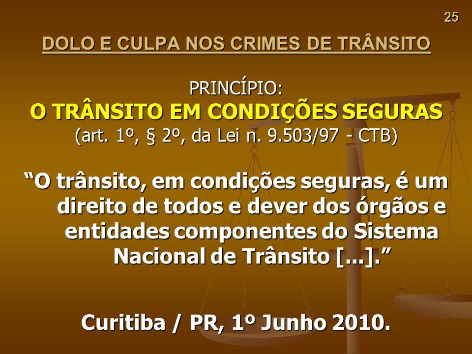25 DOLO E CULPA NOS CRIMES DE TRÂNSITO PRINCÍPIO: O TRÂNSITO EM CONDIÇÕES SEGURAS (art. 1º, § 2º, da Lei n. 9.503/97 - CTB) O trânsito, em condições s
