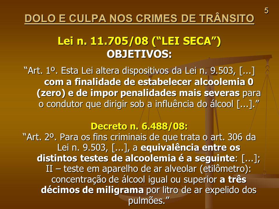 5 DOLO E CULPA NOS CRIMES DE TRÂNSITO Lei n. 11.705/08 (LEI SECA) OBJETIVOS: Art. 1º. Esta Lei altera dispositivos da Lei n. 9.503, [...] com a finali