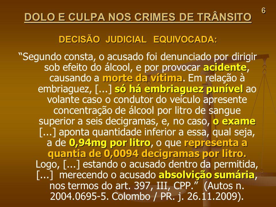 6 DOLO E CULPA NOS CRIMES DE TRÂNSITO DECISÃO JUDICIAL EQUIVOCADA: acidente morte da vítima só há embriaguez punível o exame 0,94mg por litrorepresent