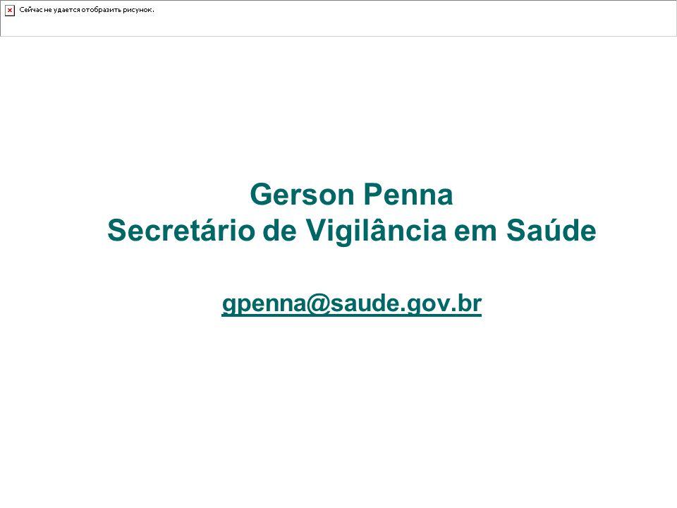 Gerson Penna Secretário de Vigilância em Saúde gpenna@saude.gov.br