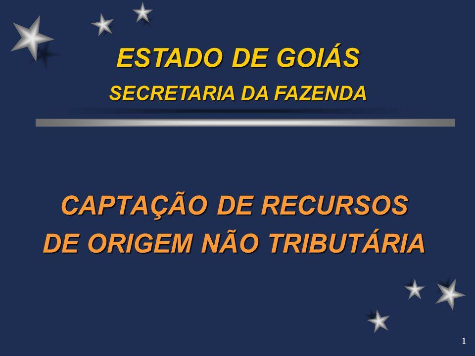 1 CAPTAÇÃO DE RECURSOS DE ORIGEM NÃO TRIBUTÁRIA ESTADO DE GOIÁS SECRETARIA DA FAZENDA