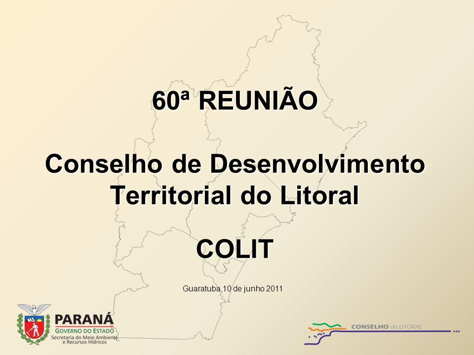 60ª REUNIÃO Conselho de Desenvolvimento Territorial do Litoral COLIT Guaratuba,10 de junho 2011